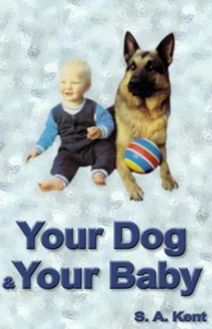 Your Dog & Your Baby: A Practical Guide