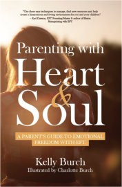 Parenting with Heart & Soul: A Parent's Guide to Emotional Freedom with EFT by Kelly Burch