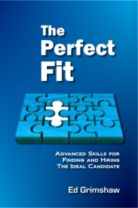 The Perfect Fit: Advanced Skills For Finding And Hiring The Ideal Candidate by Ed Grimshaw