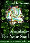 Aromatherapy For Your Soul: Creative Aromatherapy & AromaEnergy for Love, Life & Luxury by Silvia Hartmann