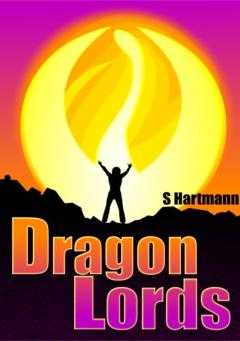 The Dragon Lords: It's Time To Change The World... by Silvia Hartmann